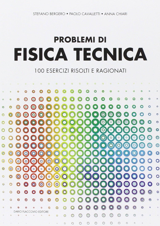 Problemi di Fisica Tecnica. 100 esercizi risolti e ragionati.