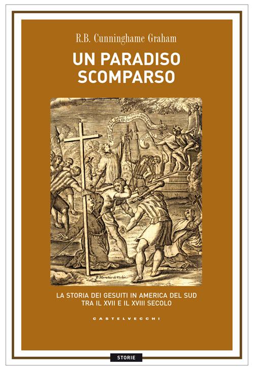 Un paradiso scomparso. La storia dei Gesuiti in America del Sud tra il XVII e il XVIII secolo