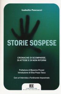 Storie Sospese. Cronache di Scomparse, di Attese e di non Ritorni.