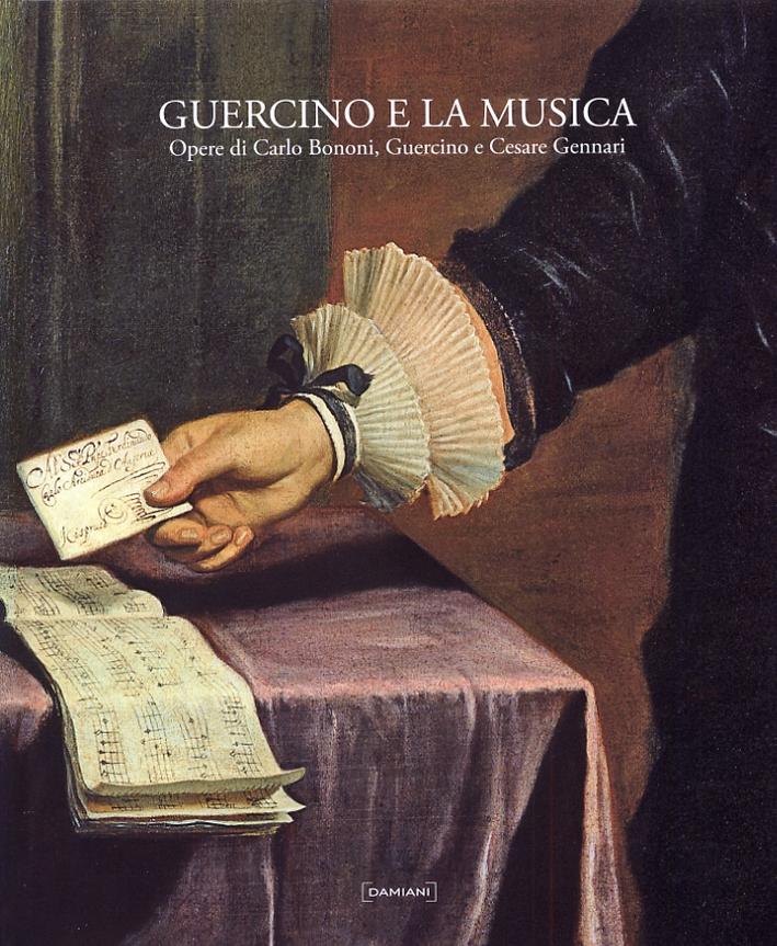 Guercino e la musica. Opere di Carlo Bononi, Guercino, Cesare Gennari
