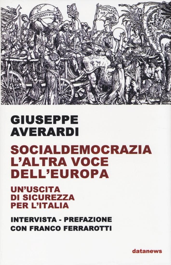 Socialdemocrazia l'altra voce dell'Europa. Un'uscita di sicurezza per l'Italia