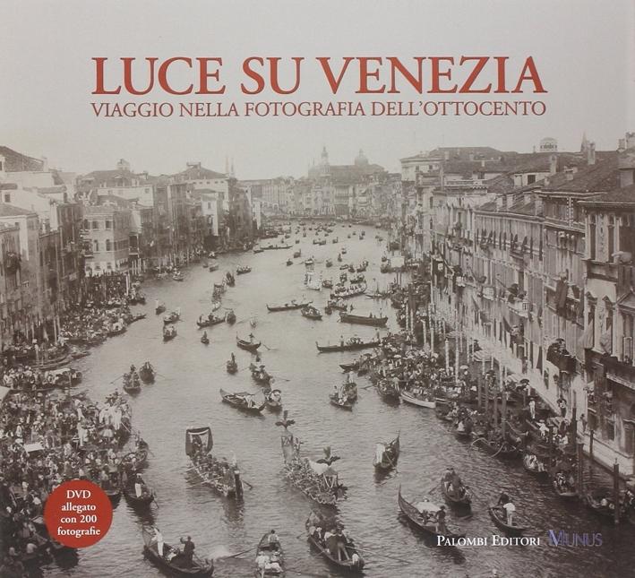 Luce Su Venezia. Viaggio nella Fotografia dell'Ottocento. con DVD