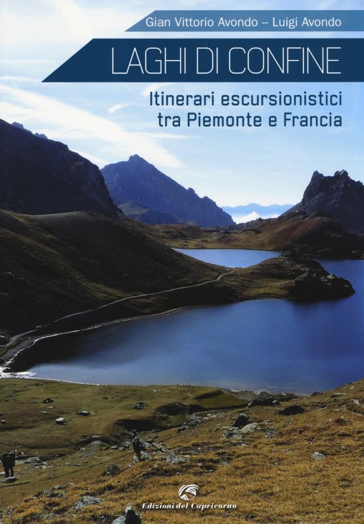 Laghi di confine. Itinerari escursionistici tra Piemonte e Francia. Ediz. illustrata