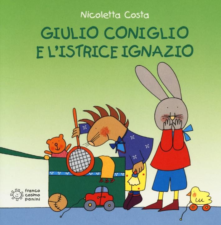 Giulio Coniglio e l'istrice Ignazio. Ediz. illustrata