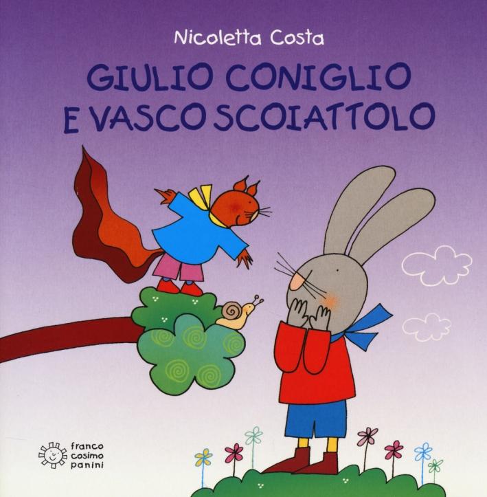 Giulio Coniglio e Vasco Scoiattolo. Ediz. illustrata