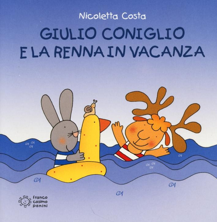 Giulio Coniglio e la renna in vacanza. Ediz. illustrata