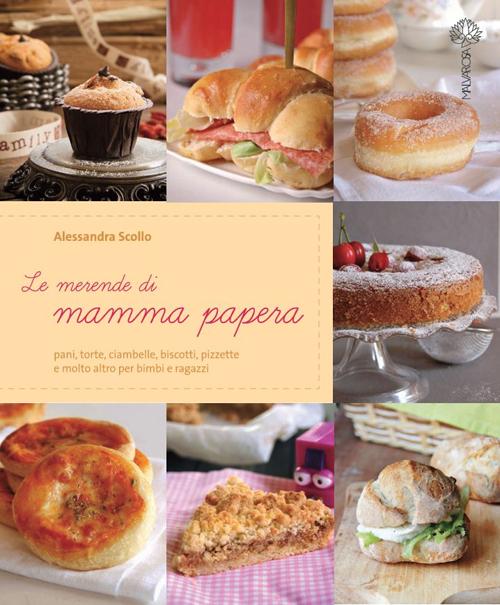 Le merende di mamma papera. Pani, torte, ciambelle, biscotti, pizzette e molto altro per bimbi e ragazzi