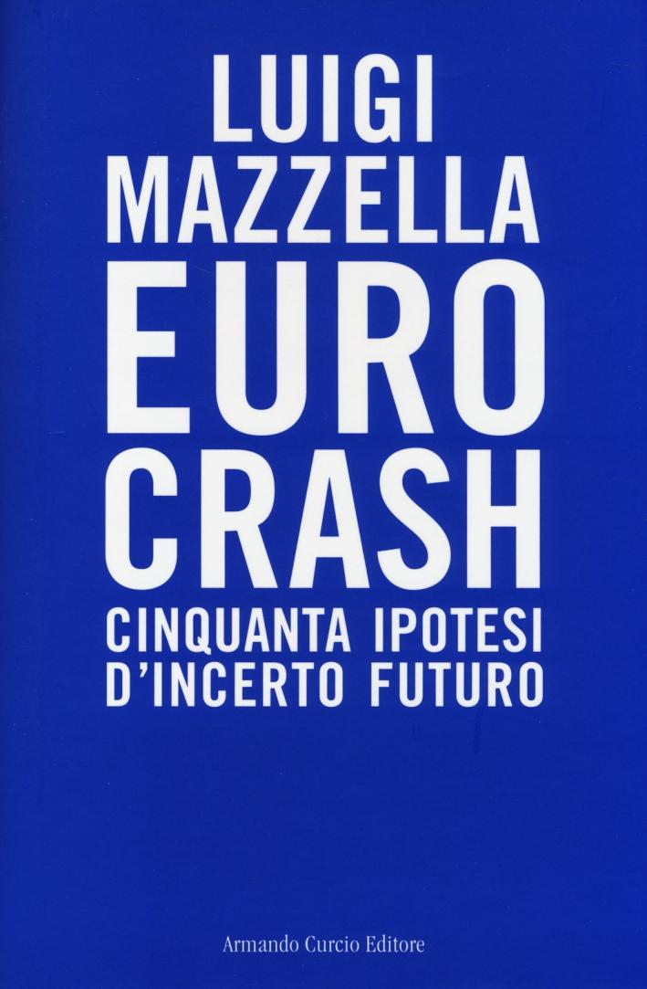 Euro crash. Cinquanta ipotesi d'incerto futuro