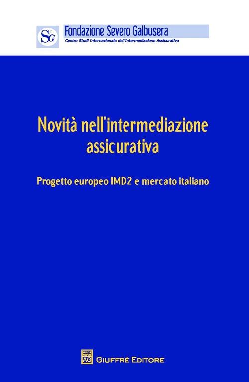 Novità nell'intermediazione assicurativa. Progetto europeo IMD2 e mercato. Atti (Verona, 12 aprile 2013)