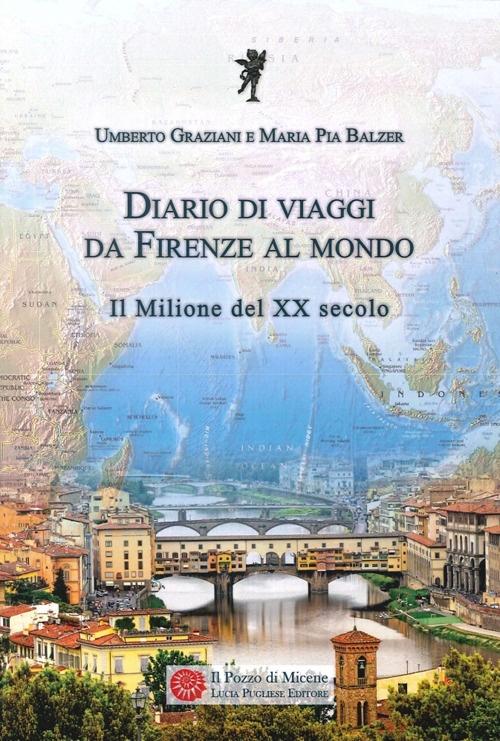 Diario di Viaggi. Da Firenze al Mondo. il Milione del Ventesimo Secolo