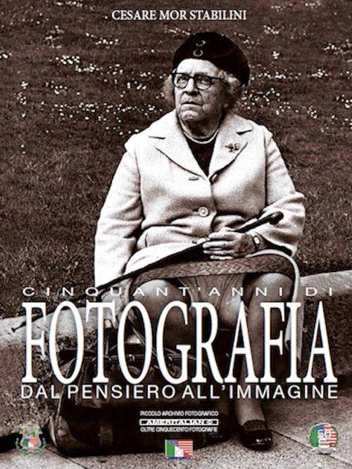 Cinquant'anni di fotografia dal pensiero all'immagine