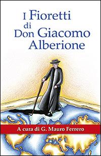 I fioretti di don Giacomo Alberione. Aneddoti nella vita del Fondatore della Famiglia Paolina