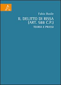 Il delitto di rissa (art. 588 c.p.). Teoria e prassi