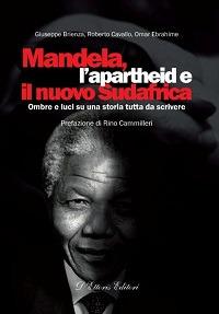 Mandela, l'apartheid e il nuovo Sudafrica. Ombre e luci su una storia tutta da scrivere