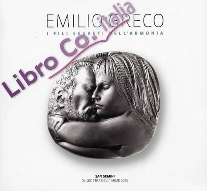Emilio Greco. I fili segreti dell'armonia