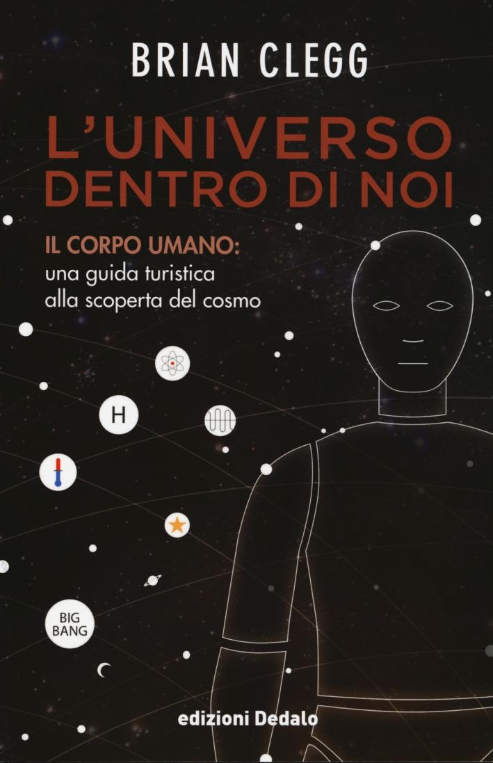 L'universo dentro di noi. Il corpo umano: una guida turistica alla scoperta del cosmo