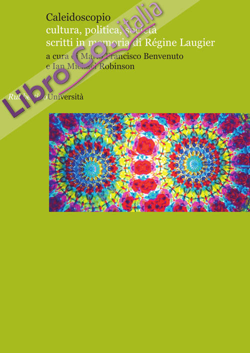 Caleidoscopio. Cultura, politica, società. Scritti in memoria di Regine Laugier