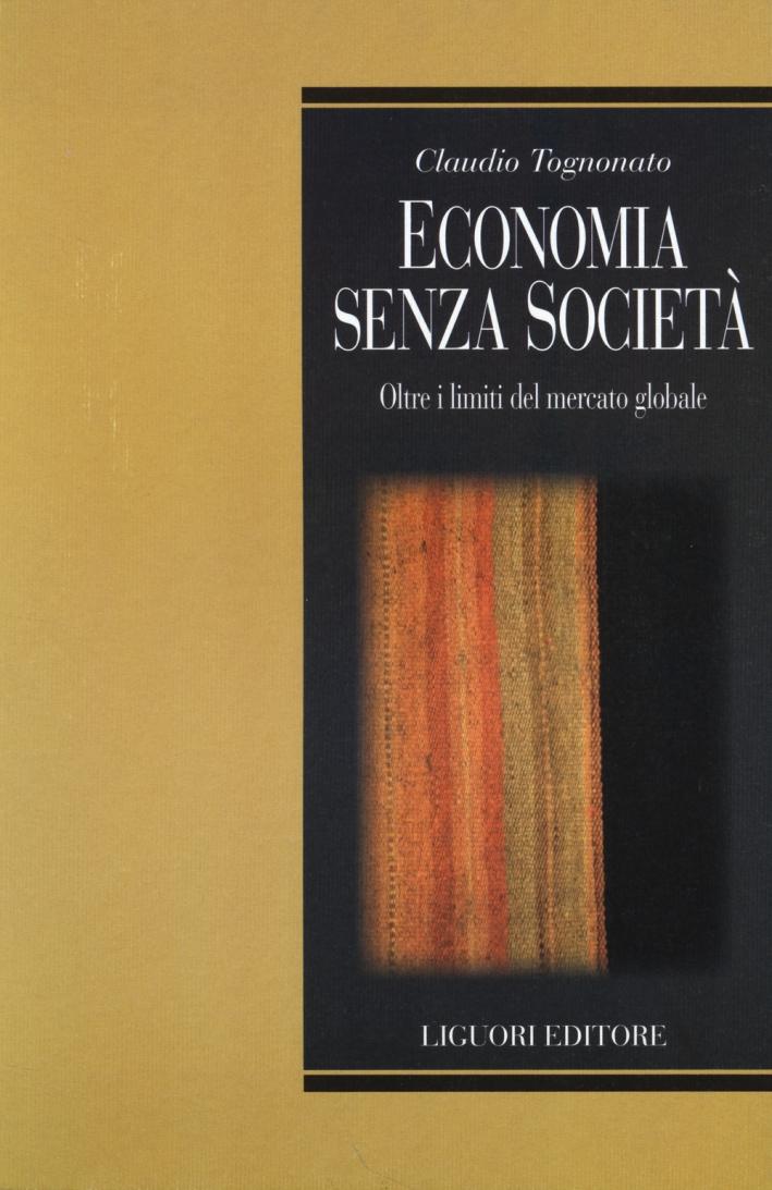 Economia senza società. Oltre i limiti del mercato globale