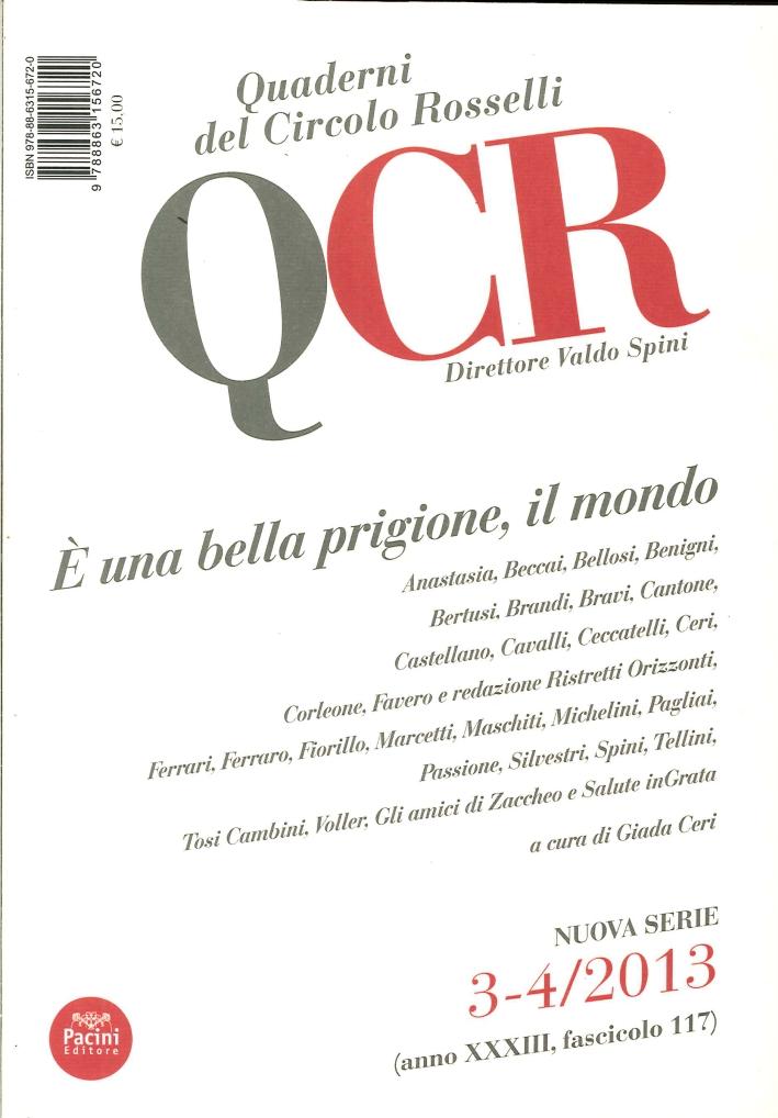 QCR. Quaderni del Circolo Fratelli Rosselli. Vol. 3-4. 2013. È una bella prigione il mondo