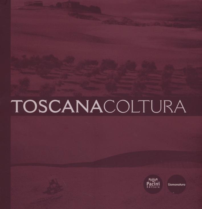 Toscana coltura. Ediz. illustrata