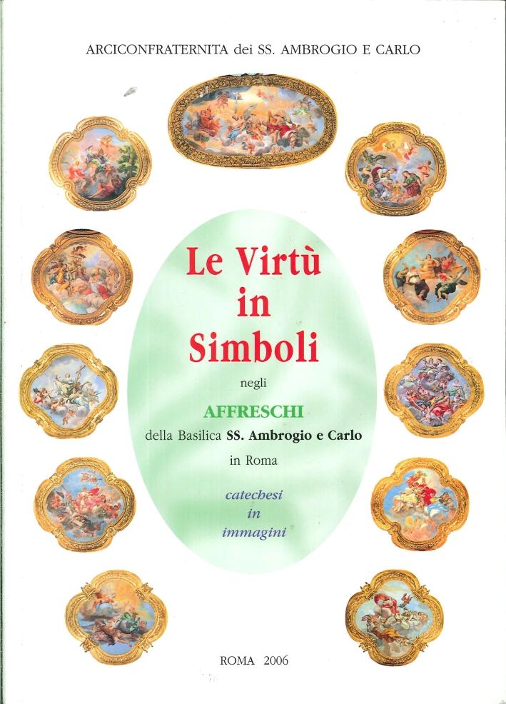 Le Virtù in Simboli negli Affreschi della Basilica SS. Ambrogio e Carlo in Roma. Catechesi in Immagini. (Seconda Edizione).