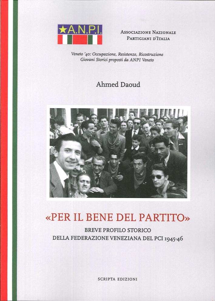 Per il Bene del Partito. Breve Profilo Storico delle Federazione Veneziana del PCI 1945-46.