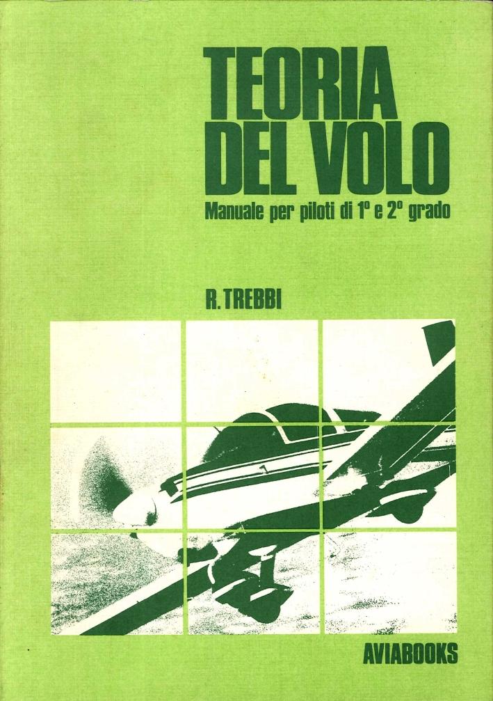 Teoria del Volo, Manuale per i Piloti di 1° e 2° Grado. Corso Teorico per la Preparazione al Brevetto ed Utile Testo di Riferimento per Piloti Brevettati. (Quarta Edizione).