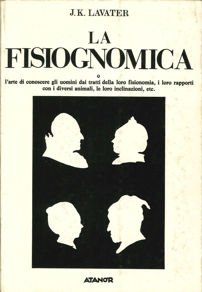 La Fisiognomica o l'Arte di Conoscere gli Uomini dai Tratti delle Loro Fisionomia, i Loro Rapporti con i Diversi Animali, le Loro Inclinazioni, Etc. (Seconda Edizione).