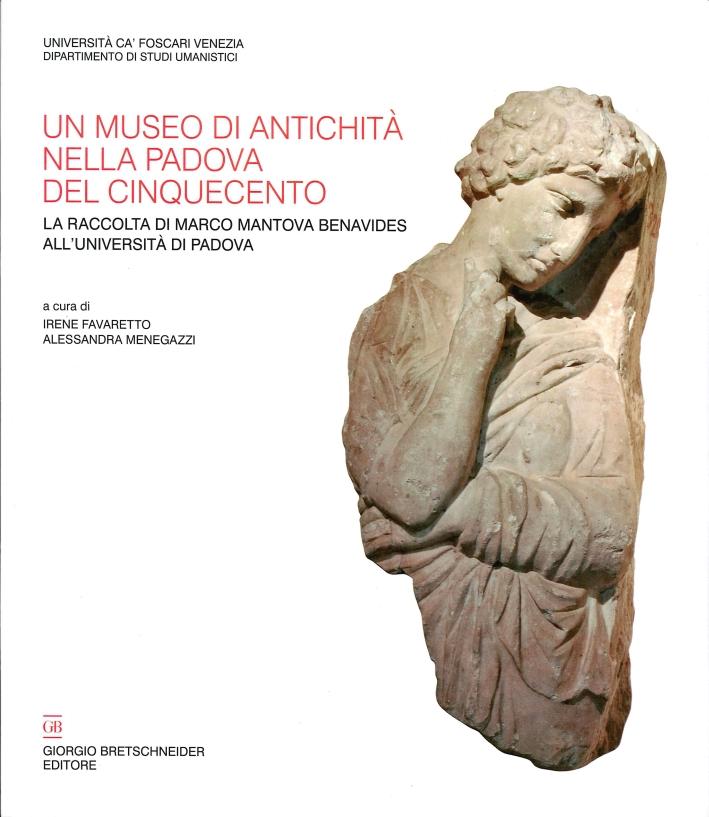 Un museo di antichità nella Padova del Cinquecento. La raccolta di Marco Mantova Benavides all'Università di Padova