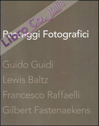 Passaggi fotografici. Guido Guidi, Lewis Baltz, Francesco Raffaelli, Gibert Fastenaekens. Ediz. illustrata