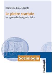 Le pietre scartate. Indagine sulle teologhe in Italia.