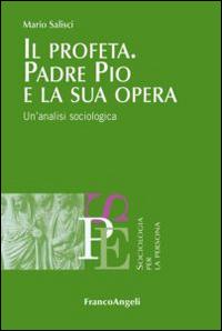 Il profeta. Padre Pio e la sua opera. Un'analisi sociologica.