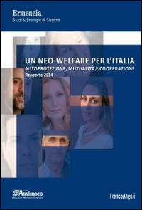 Un neo-welfare per l'Italia. Autoprotezione, mutualità e cooperazione. Rapporto 2014.