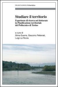 Studiare il territorio. Esperienze di ricerca nel dottorato in Pianificazione territoriale del Politecnico di Torino.