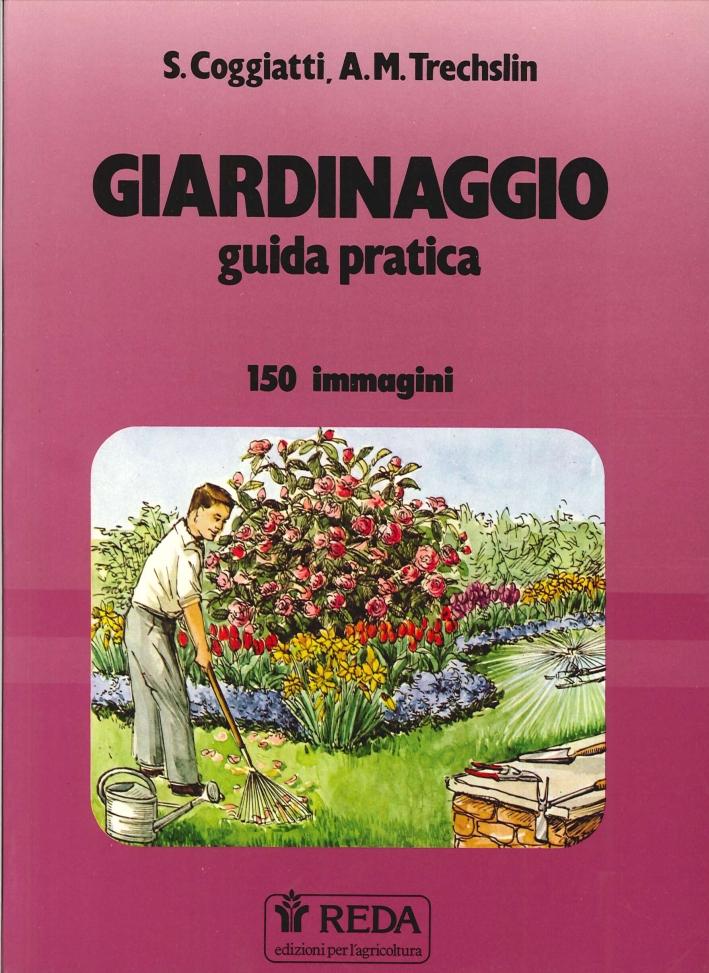Giardinaggio. Guida Pratica. 150 Immagini