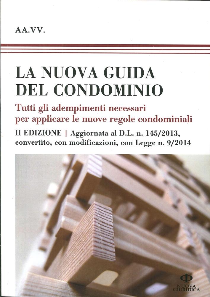La Nuova Guida del Condominio. Tutti gli Adempimenti Necessari per Applicare le Nuove Regole Condominiali. II Edizione Aggiornata al D.l. N. 145/2013, Convertito con Modificazioni, con Legge N. 9/2014
