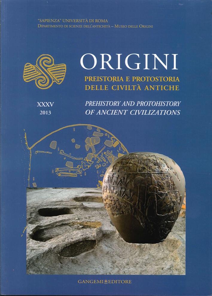 Origini. Preistoria e Protostoria delle Civiltà Antiche. Prehistory and Protohistory of Ancient Civilizations. Vol. 35. 2013