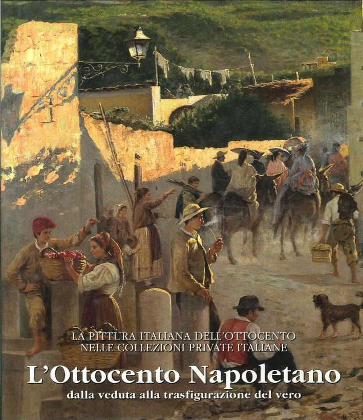 L'Ottocento Napoletano. Dalla Veduta alla Trasfigurazione del Vero