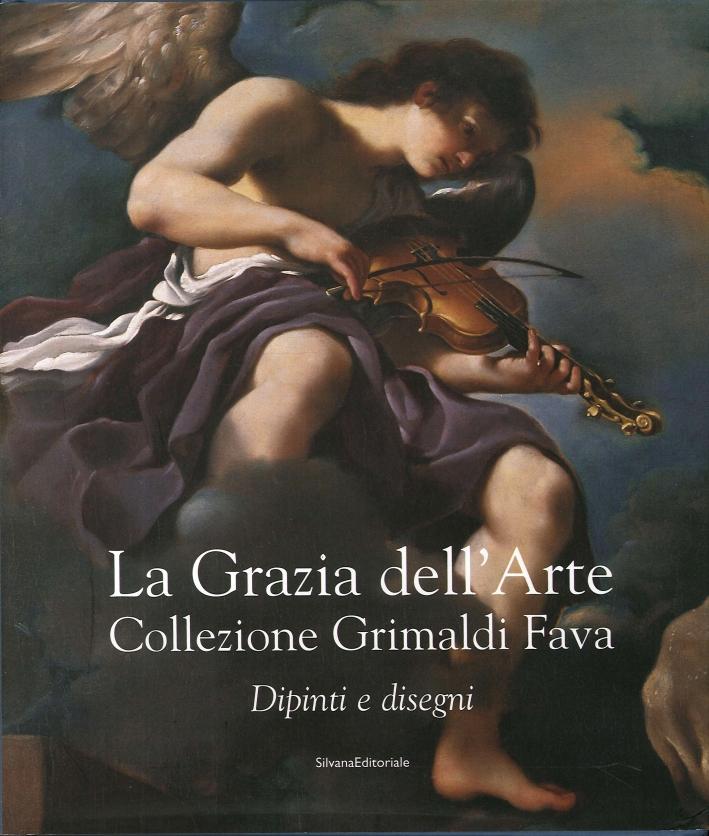 La Grazia dell'Arte. Collezione Grimaldi Fava. Dipinti e Disegni