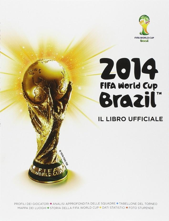 Fifa World Cup Brazil 2014. Il libro ufficiale