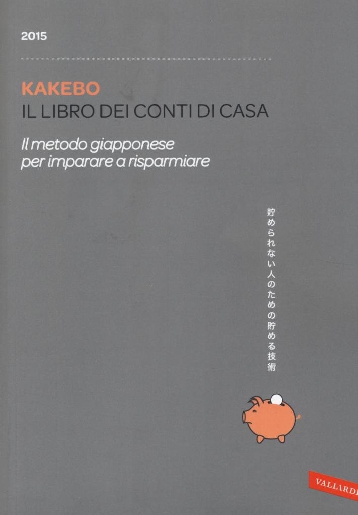 Kakebo. Il Libro dei Conti di Casa. il Metodo Giapponese per Imparare a Risparmiare. 2015