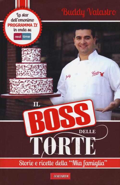 Il Boss delle Torte. Storie e Ricette delle