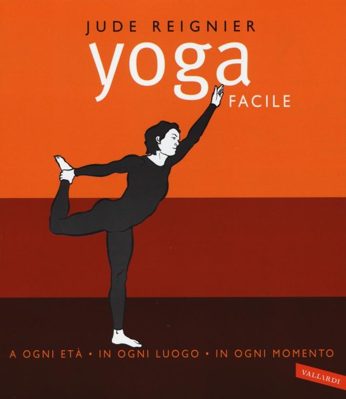 Yoga facile. A ogni età in ogni luogo in ogni momento. Ediz. illustrata