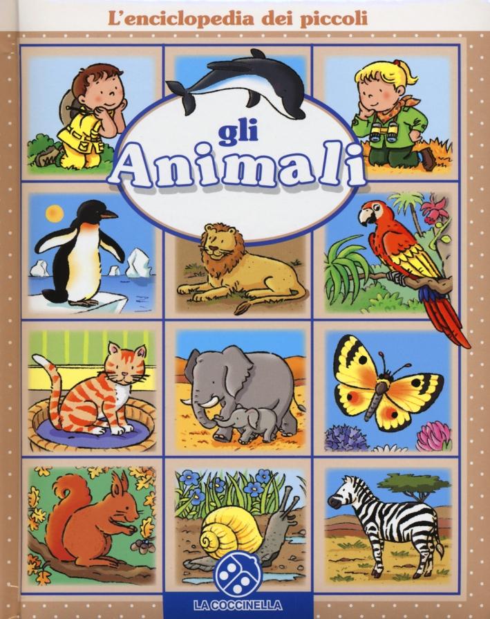 Gli animali. L'enciclopedia dei piccoli. Ediz. illustrata