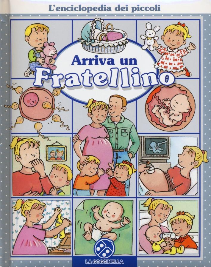 Arriva un fratellino. L'enciclopedia dei piccoli. Ediz. illustrata