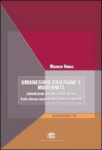 Umanesimo cristiano e modernità. Introduzione alle encicliche sociali. Dalla Rerum novarum alla Caritas in veritate