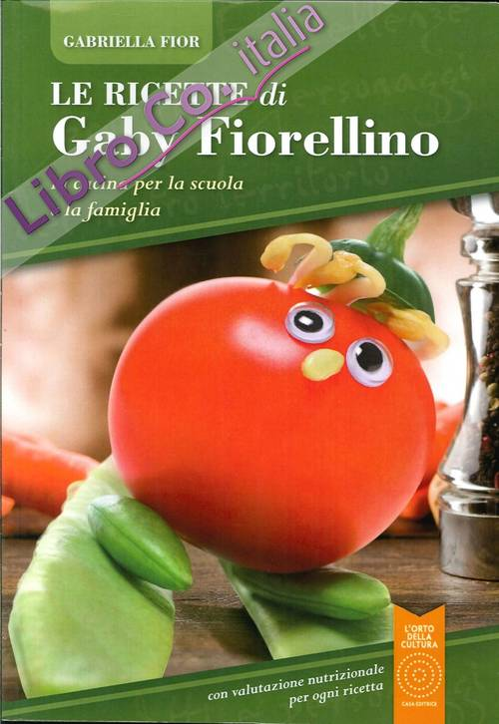Le ricette di Gaby Fiorellino. La cucina per la scuola e la famiglia