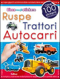 Ruspe, trattori, autocarri. Con adesivi. Ediz. illustrata