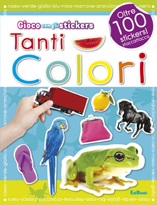 Tanti colori. Con adesivi. Ediz. illustrata