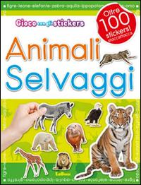 Gli animali selvaggi. Con adesivi. Ediz. illustrata